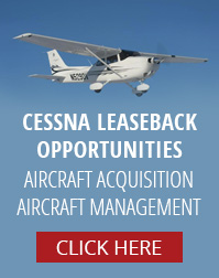 Cessna Leaseback Opportunities | Aircraft Acquisition | Aircraft Management | Click Here to Learn More